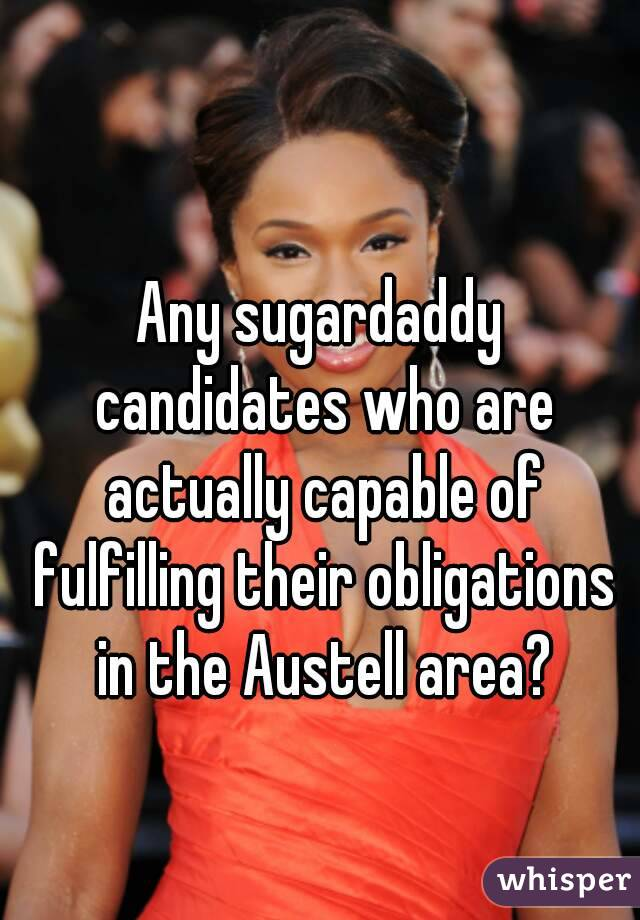 Any sugardaddy candidates who are actually capable of fulfilling their obligations in the Austell area?