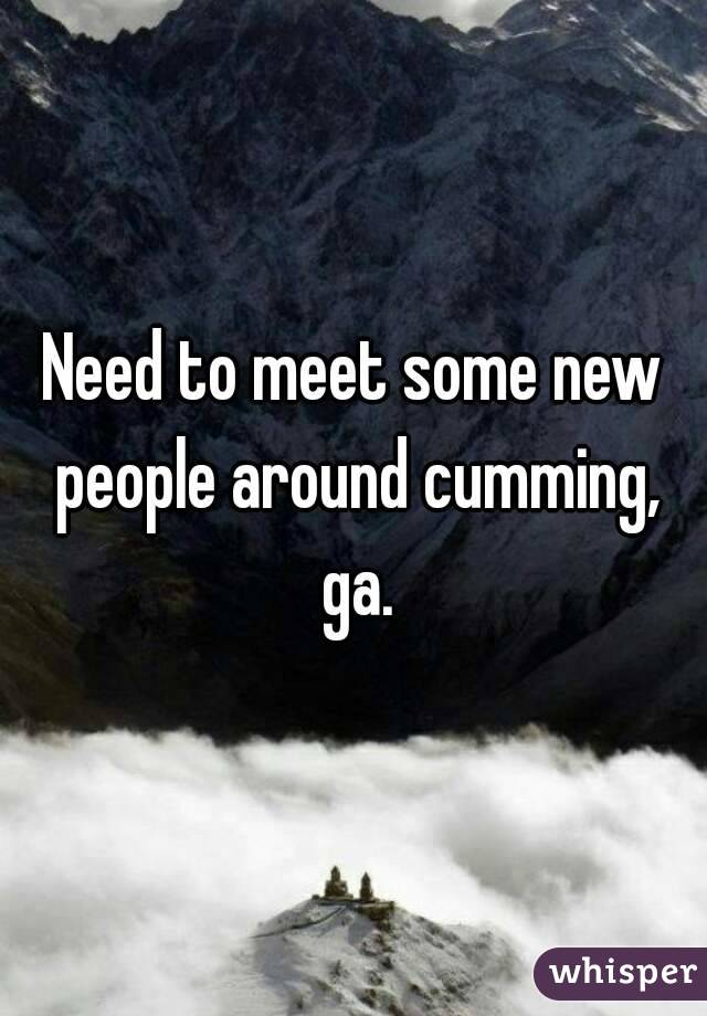 Need to meet some new people around cumming, ga.