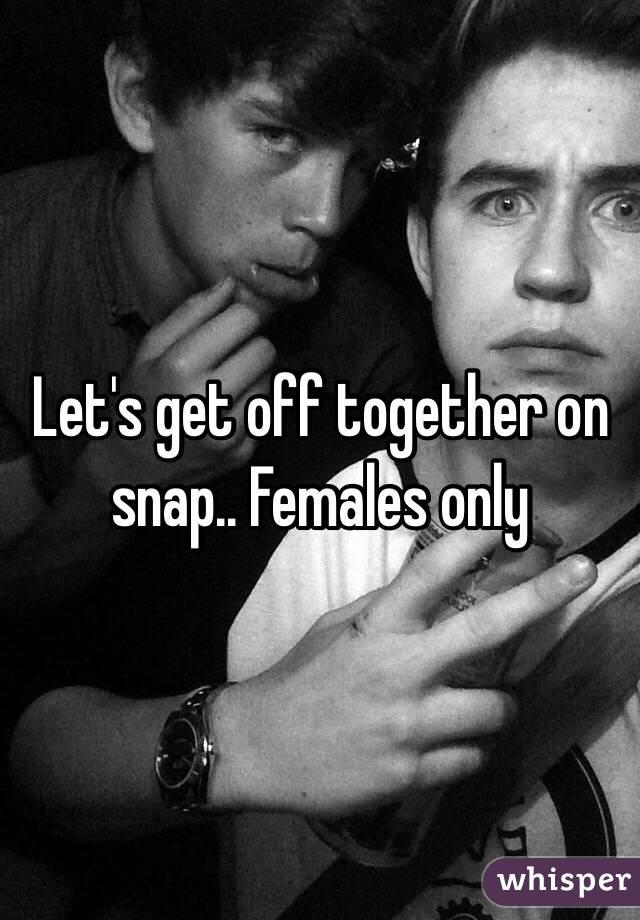 Let's get off together on snap.. Females only