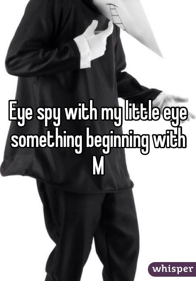 Eye spy with my little eye something beginning with M