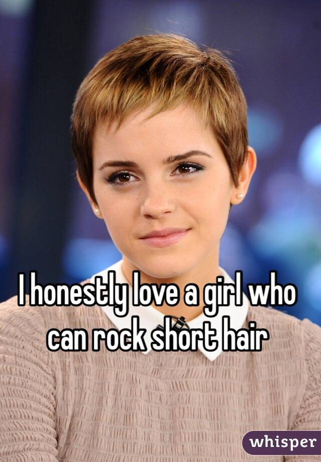 I honestly love a girl who can rock short hair