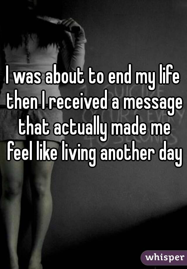 I was about to end my life then I received a message that actually made me feel like living another day