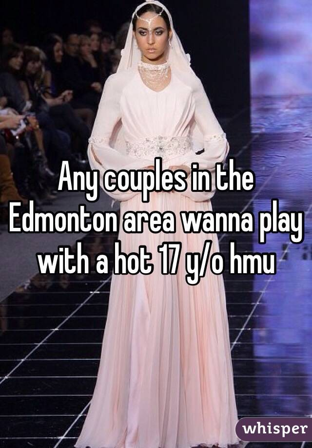 Any couples in the Edmonton area wanna play with a hot 17 y/o hmu