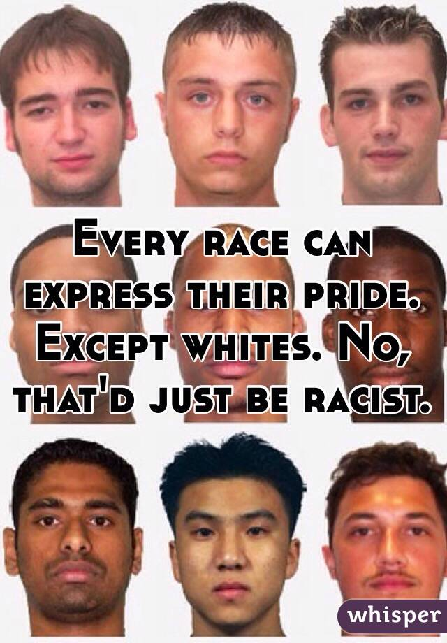 Every race can express their pride. Except whites. No, that'd just be racist.