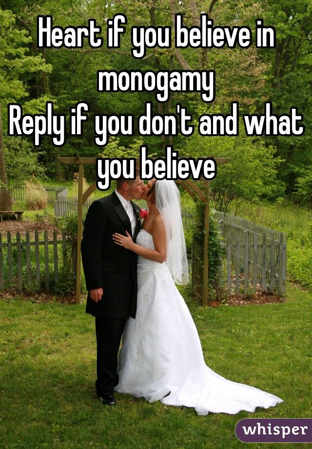 Heart if you believe in monogamy  Reply if you don't and what you believe