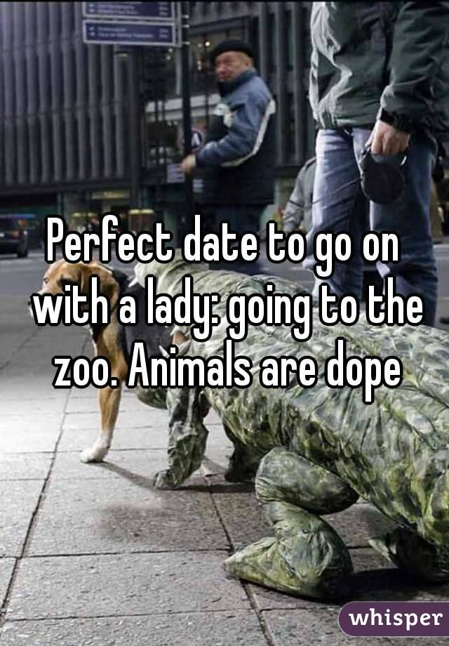 Perfect date to go on with a lady: going to the zoo. Animals are dope