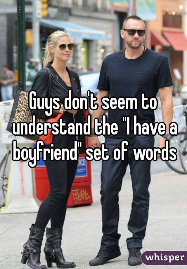 """Guys don't seem to understand the """"I have a boyfriend"""" set of words"""