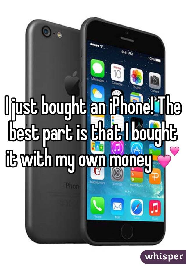 I just bought an iPhone! The best part is that I bought it with my own money 💕