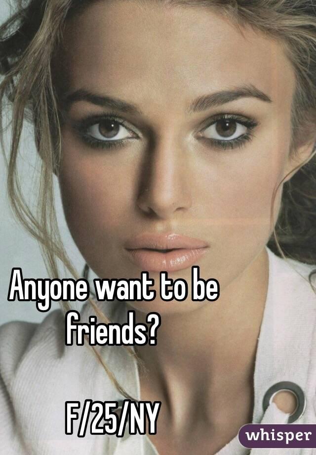 Anyone want to be friends?  F/25/NY