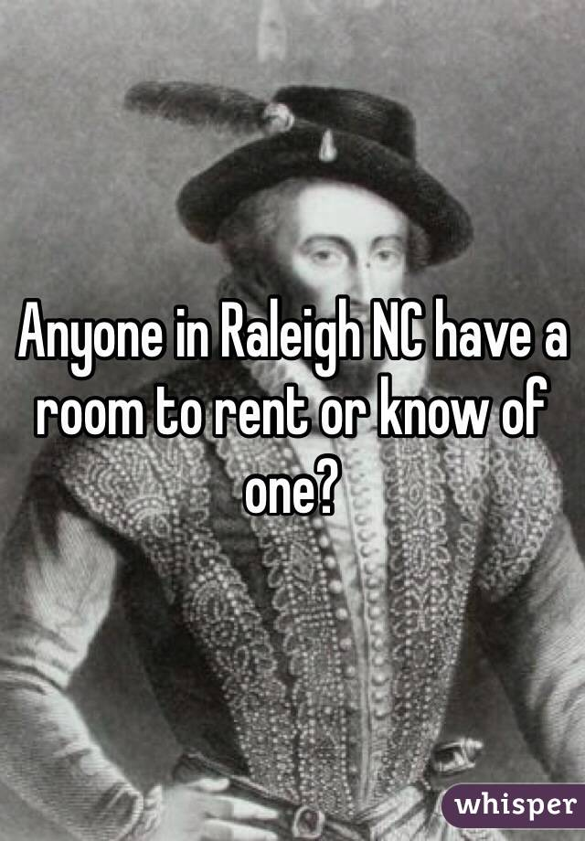 Anyone in Raleigh NC have a room to rent or know of one?