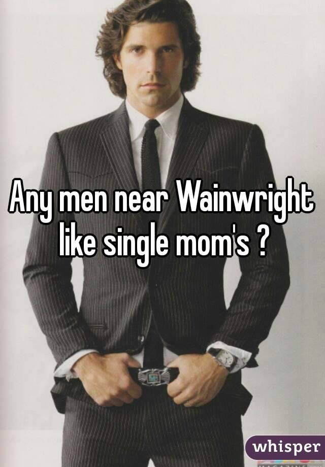 Any men near Wainwright like single mom's ?