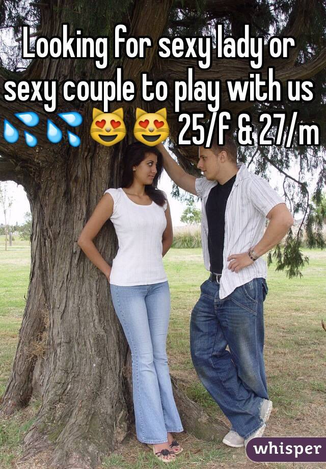 Looking for sexy lady or sexy couple to play with us 💦💦😻😻 25/f & 27/m