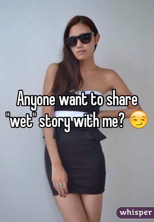 """Anyone want to share """"wet"""" story with me? 😏"""