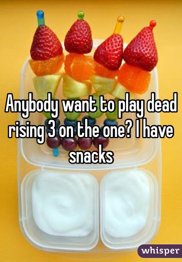 Anybody want to play dead rising 3 on the one? I have snacks