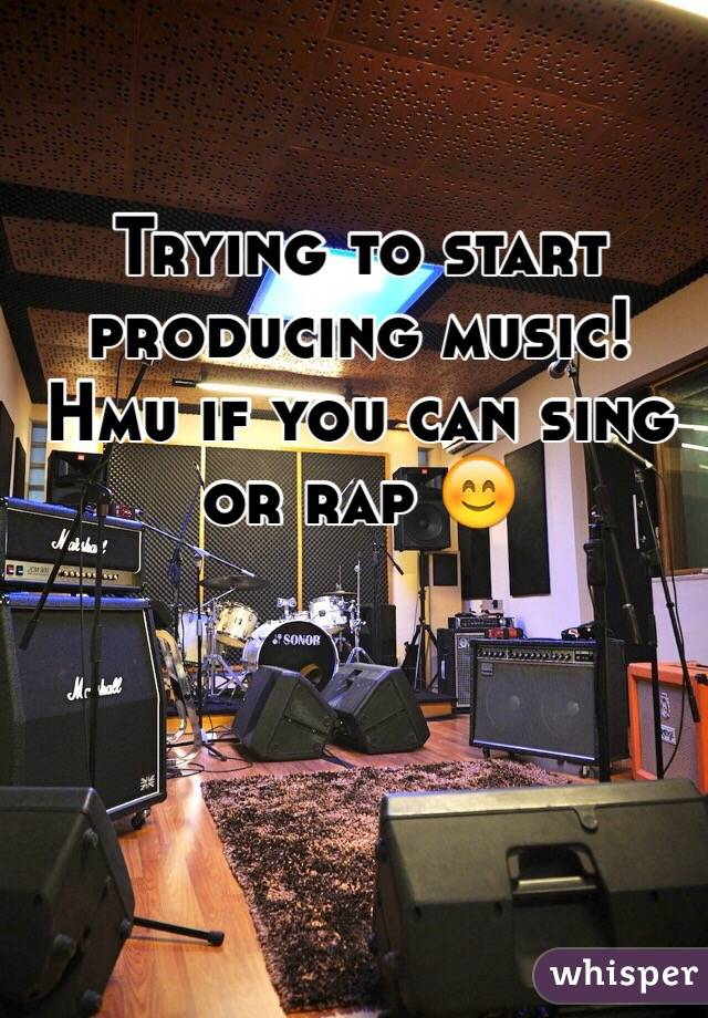 Trying to start producing music! Hmu if you can sing or rap 😊