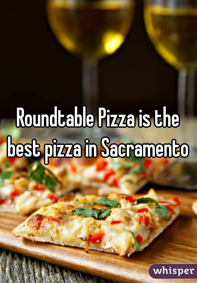 Roundtable Pizza is the best pizza in Sacramento