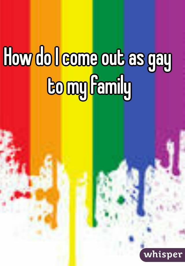 How do I come out as gay to my family