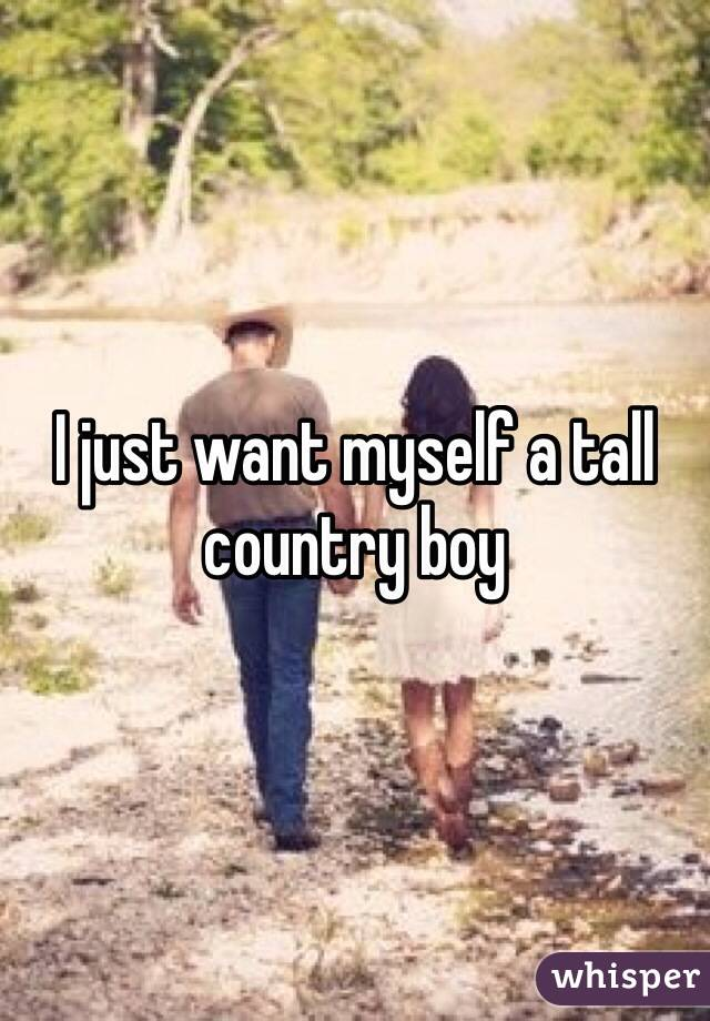 I just want myself a tall country boy