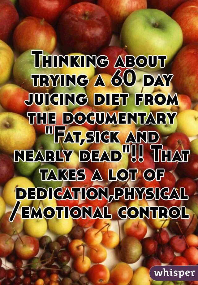"""Thinking about trying a 60 day juicing diet from the documentary """"Fat,sick and nearly dead""""!! That takes a lot of dedication,physical/emotional control"""