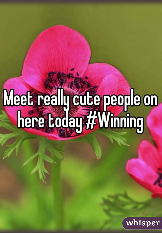Meet really cute people on here today #Winning