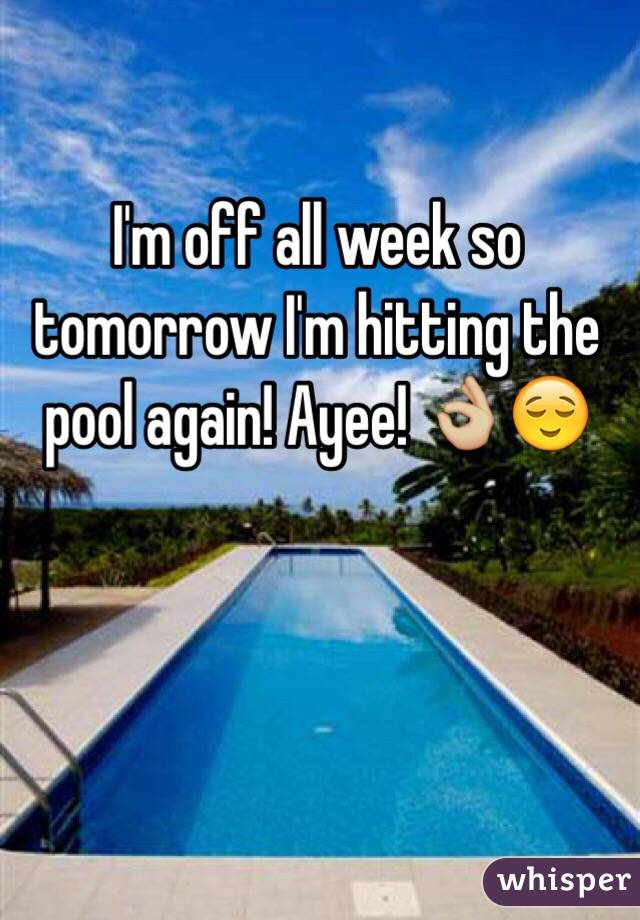 I'm off all week so tomorrow I'm hitting the pool again! Ayee! 👌🏼😌