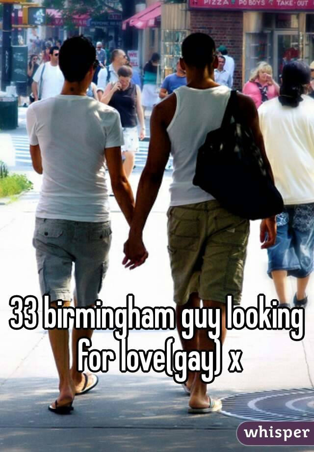 33 birmingham guy looking for love(gay) x