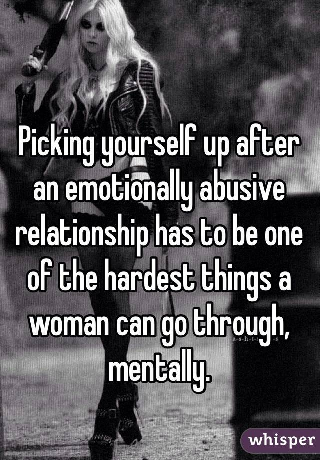 Picking yourself up after an emotionally abusive relationship has to be one of the hardest things a woman can go through, mentally.