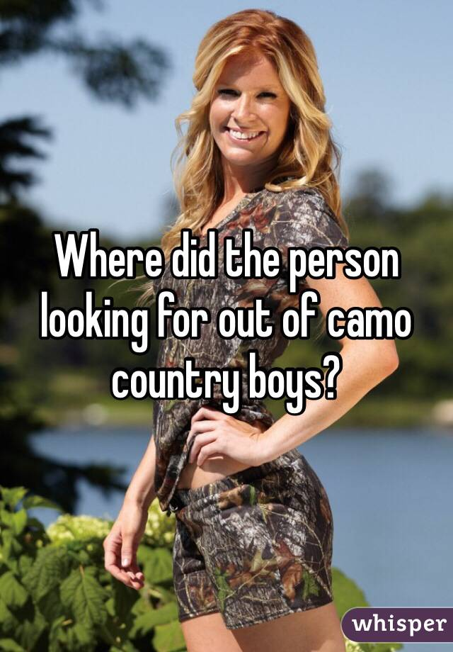Where did the person looking for out of camo country boys?