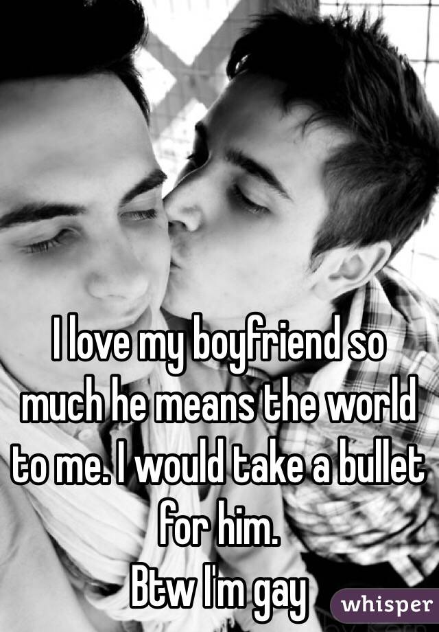 IM GAY BUT I LOVE MY BOYFRIEND