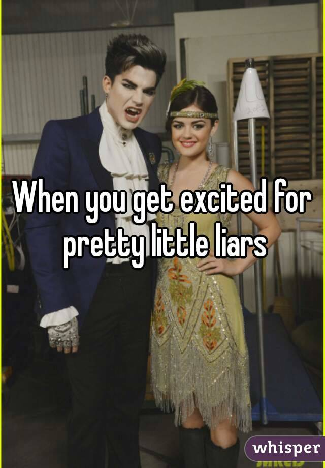 When you get excited for pretty little liars