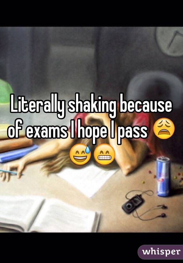 Literally shaking because of exams I hope I pass 😩😅😁
