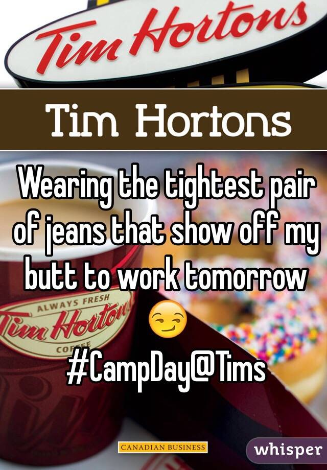 Wearing the tightest pair of jeans that show off my butt to work tomorrow 😏 #CampDay@Tims