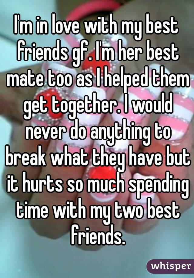 I'm in love with my best friends gf. I'm her best mate too as I helped them get together. I would never do anything to break what they have but it hurts so much spending time with my two best friends.