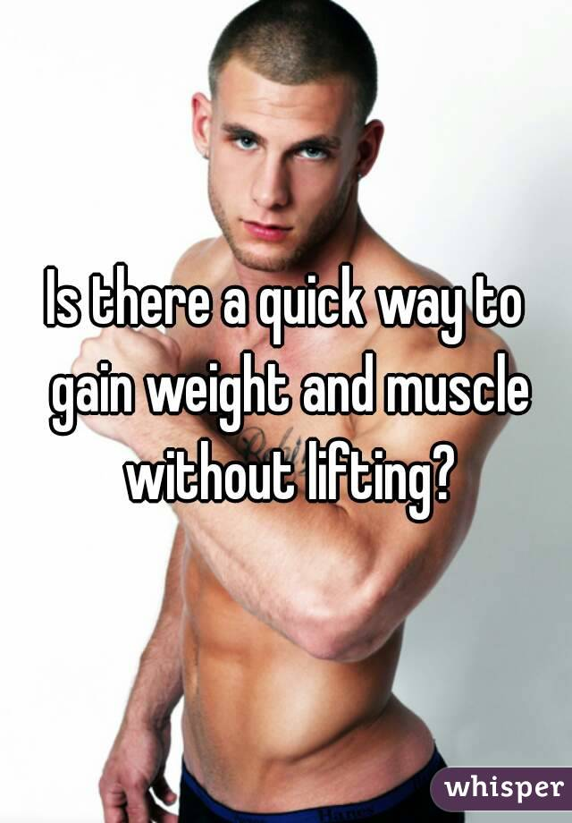 Is there a quick way to gain weight and muscle without lifting?