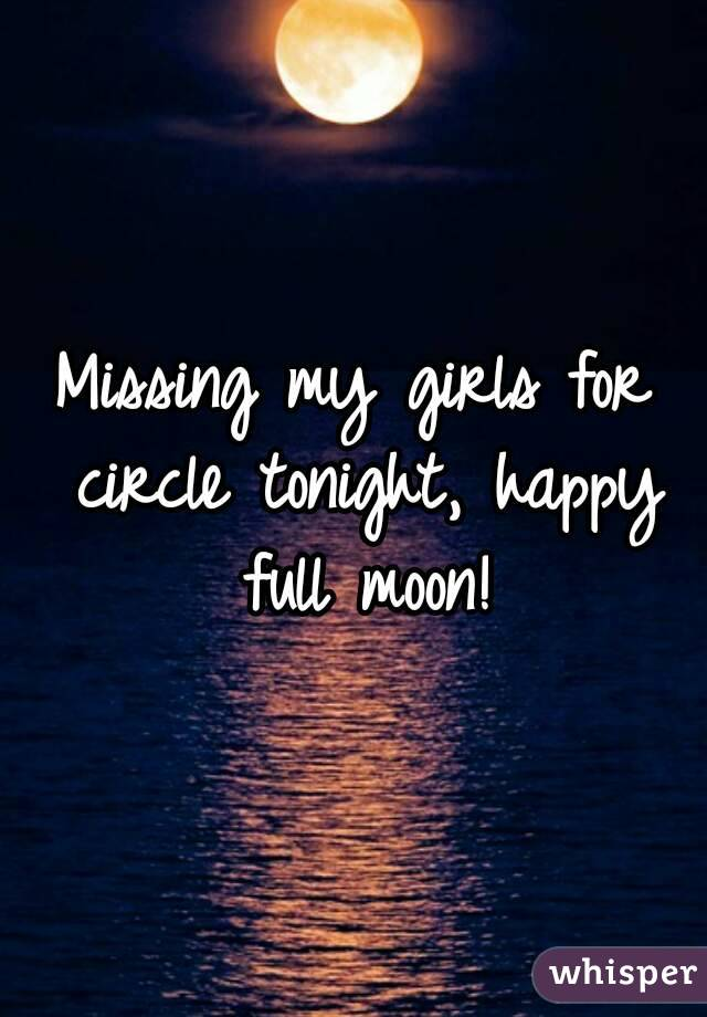 Missing my girls for circle tonight, happy full moon!