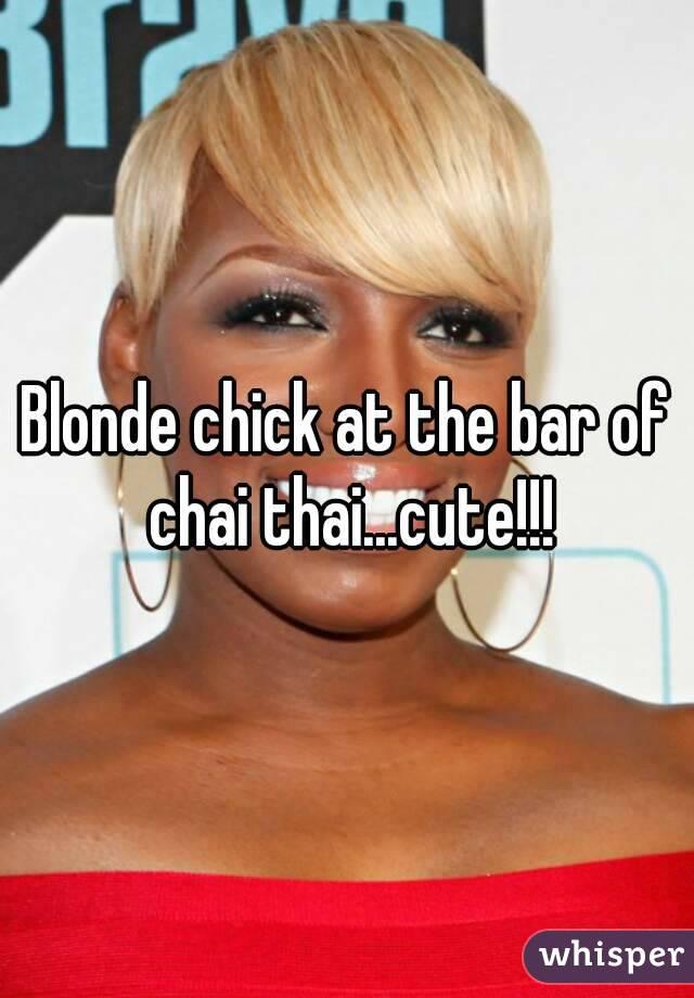 Blonde chick at the bar of chai thai...cute!!!