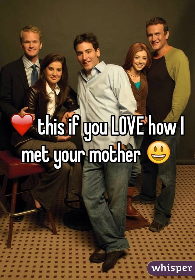 ❤️ this if you LOVE how I met your mother 😃