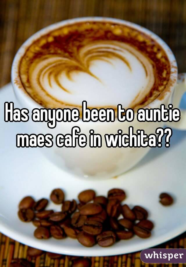 Has anyone been to auntie maes cafe in wichita??