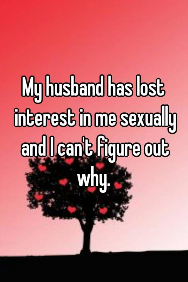 Husband has no interest in me sexually
