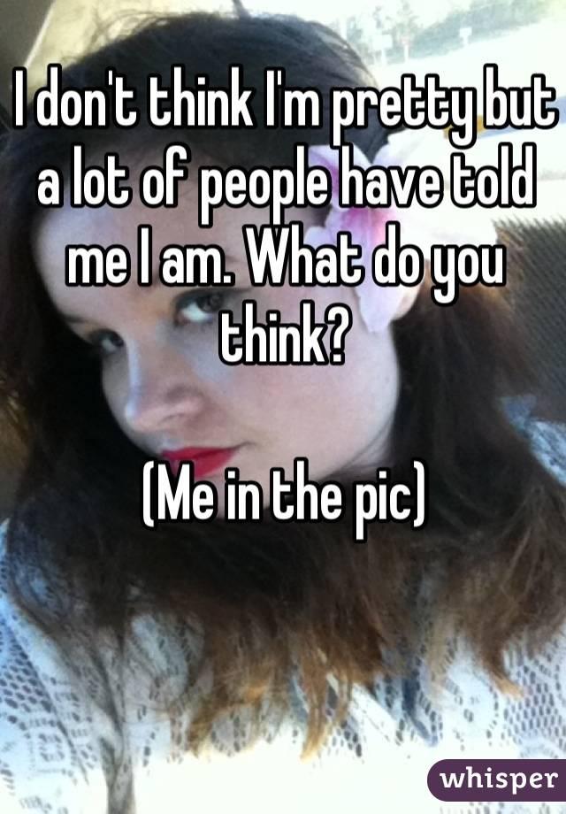 i dont think im pretty
