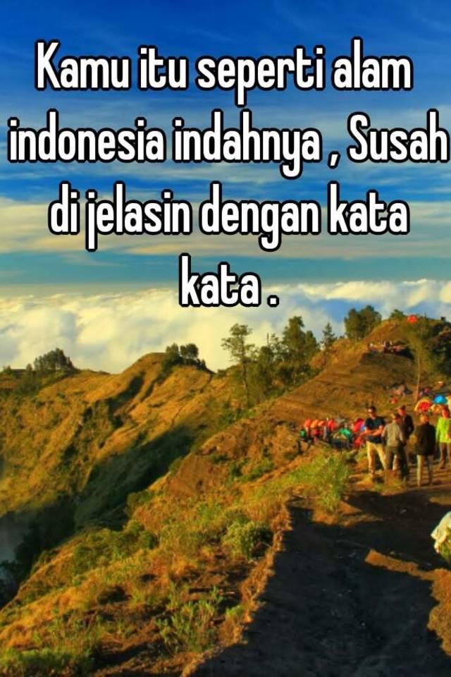 Kamu Itu Seperti Alam Indonesia Indahnya Susah Di Jelasin Dengan