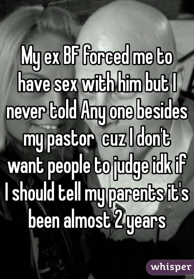 Forced me to have sex with him