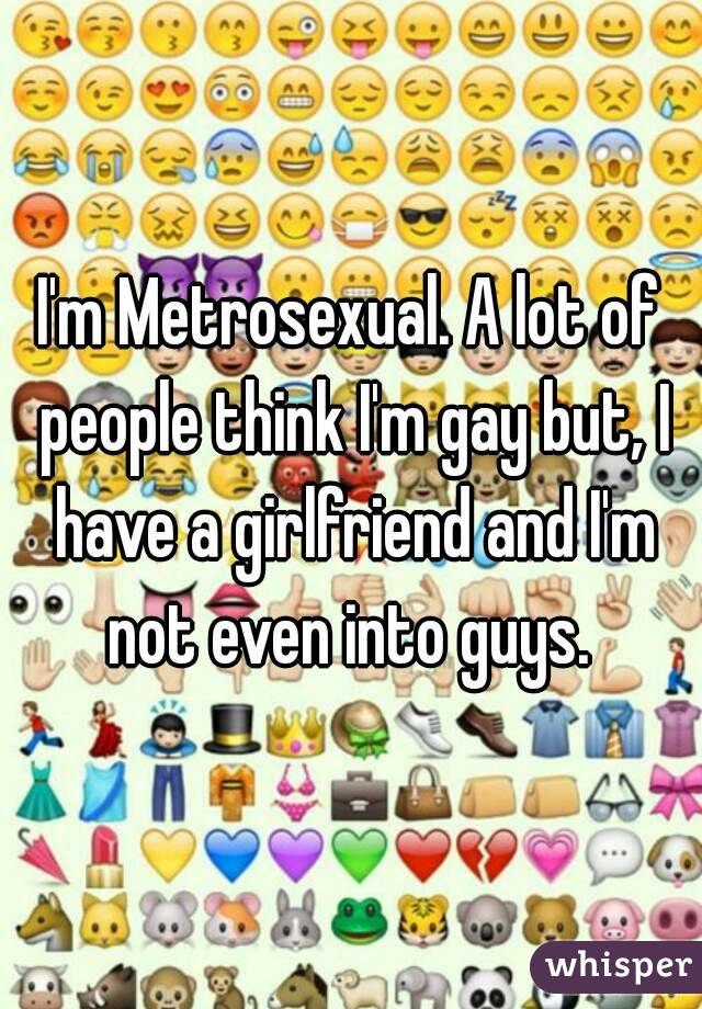 I think i am metrosexual