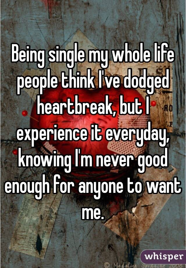 Single my entire life