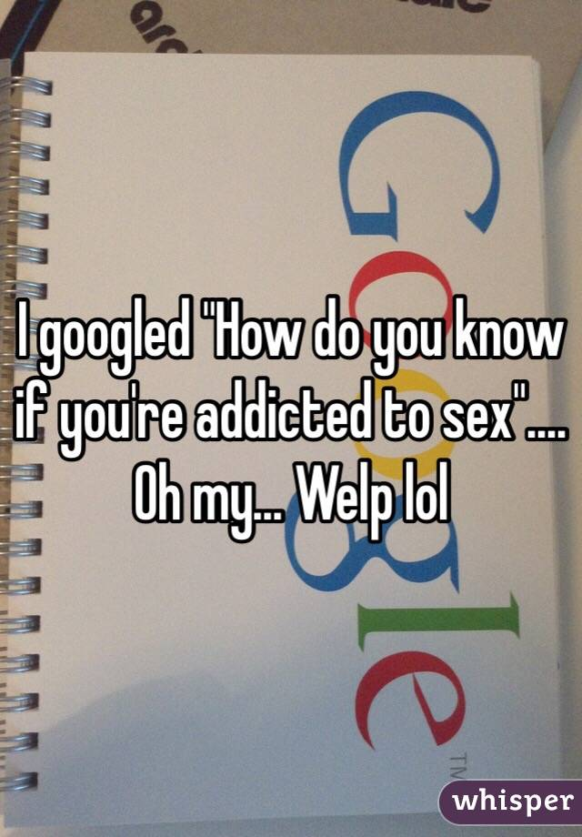 How do i know if i m addicted to sex