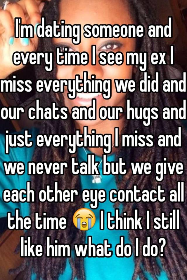 I Dating Someone New But I Miss My Ex