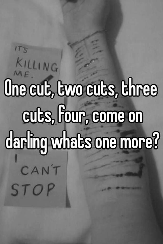 One Cut Two Cuts Three Four Come On Darling Whats More