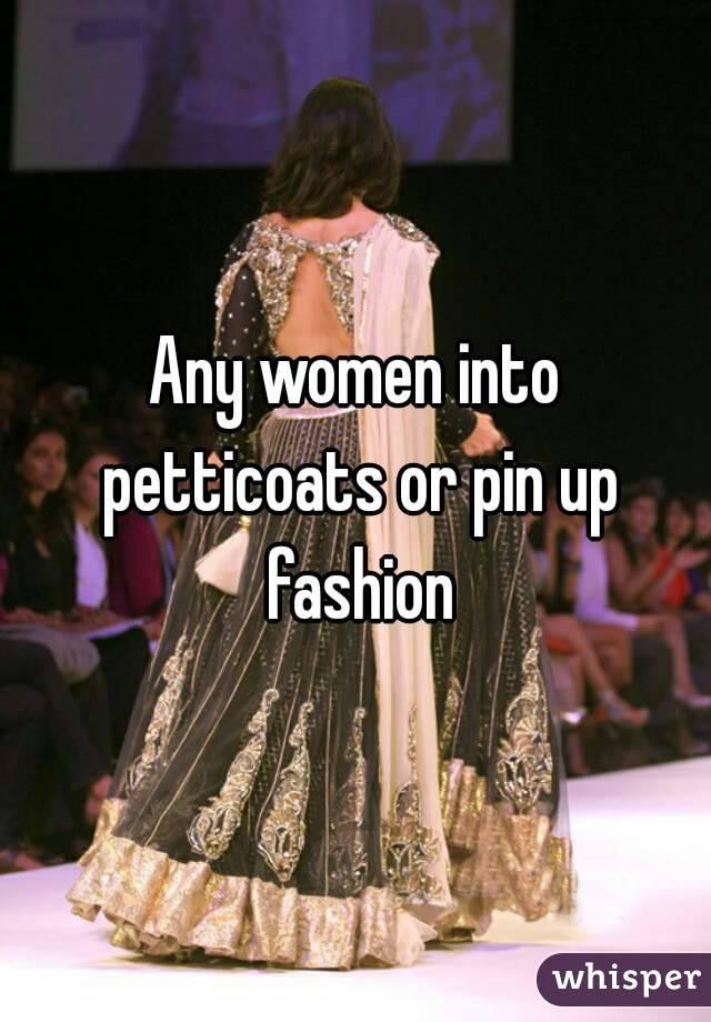 Any women into petticoats or pin up fashion