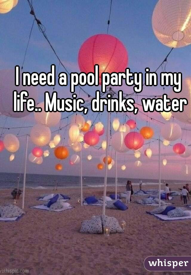 I need a pool party in my life.. Music, drinks, water