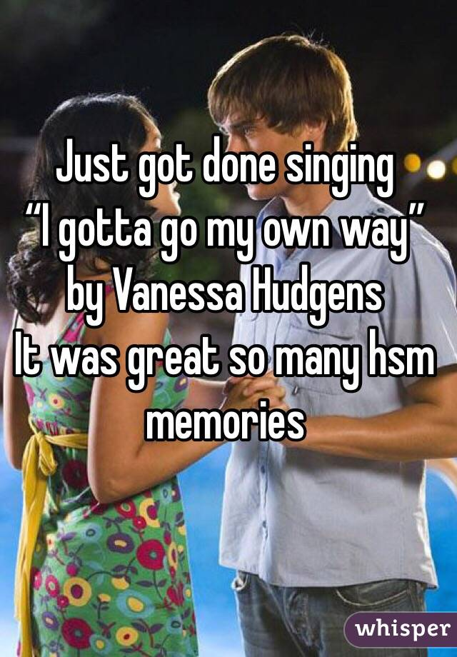 """Just got done singing  """"I gotta go my own way"""" by Vanessa Hudgens It was great so many hsm memories"""